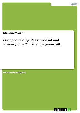 Kartonierter Einband Gruppentraining. Phasenverlauf und Planung einer Wirbelsäulengymnastik von Monika Maier