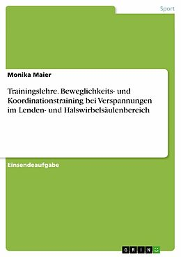 E-Book (pdf) Trainingslehre. Beweglichkeits- und Koordinationstraining bei Verspannungen im Lenden- und Halswirbelsäulenbereich von Monika Maier