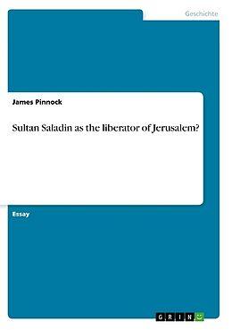 Kartonierter Einband Sultan Saladin as the liberator of Jerusalem? von James Pinnock