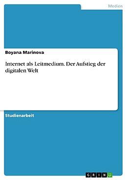 Kartonierter Einband Internet als Leitmedium. Der Aufstieg der digitalen Welt von Boyana Marinova