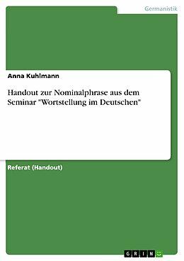 """E-Book (pdf) Handout zur Nominalphrase aus dem Seminar """"Wortstellung im Deutschen"""" von Anna Kuhlmann"""