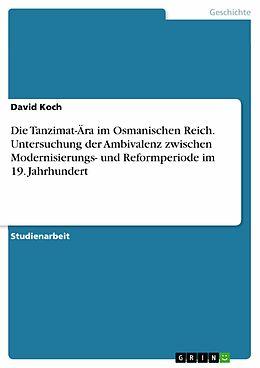 E-Book (pdf) Die Tanzimat-Ära im Osmanischen Reich. Untersuchung der Ambivalenz zwischen Modernisierungs- und Reformperiode im 19. Jahrhundert von David Koch