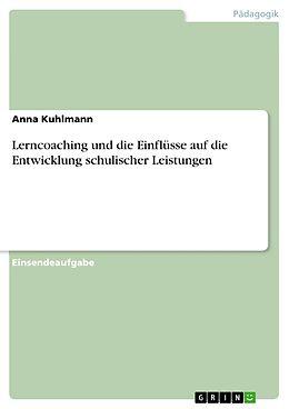 E-Book (pdf) Lerncoaching und die Einflüsse auf die Entwicklung schulischer Leistungen von Anna Kuhlmann