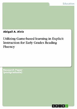 E-Book (pdf) Utilizing Game-based learning in Explicit Instruction for Early Grades Reading Fluency von Abigail A. Alviz