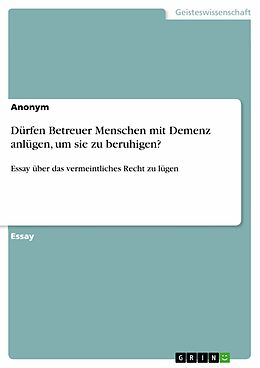 E-Book (pdf) Dürfen Betreuer Menschen mit Demenz anlügen, um sie zu beruhigen? von Jan Haag