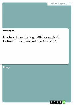 E-Book (pdf) Ist ein krimineller Jugendlicher nach der Definition von Foucault ein Monster? von Jan Haag