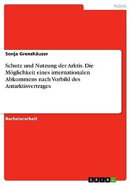 E-Book (pdf) Schutz und Nutzung der Arktis. Die Möglichkeit eines internationalen Abkommens nach Vorbild des Antarktisvertrages von Sonja Grenzhäuser