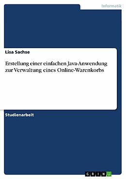 E-Book (pdf) Erstellung einer einfachen Java-Anwendung zur Verwaltung eines Online-Warenkorbs von Lisa Sachse