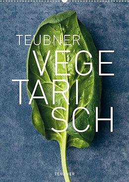 Kalender TEUBNER VEGETARISCH (Wandkalender 2022 DIN A2 hoch) von Berlin, Le Studio 54, Fotografie: Joerg Lehmann