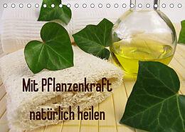 Kalender (Kal) Mit Pflanzenkraft natürlich heilen (Tischkalender 2022 DIN A5 quer) von Heike Rau