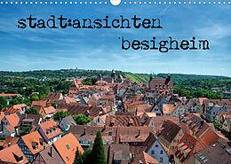 Kalender (Kal) stadt:ansichten besigheim (Wandkalender 2022 DIN A3 quer) von Ralf Pfeiffer