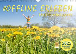 Kalender (Kal) OFFLINE ERLEBEN - Tipps für Online-Junkies (Wandkalender 2022 DIN A3 quer) von BuddhaART