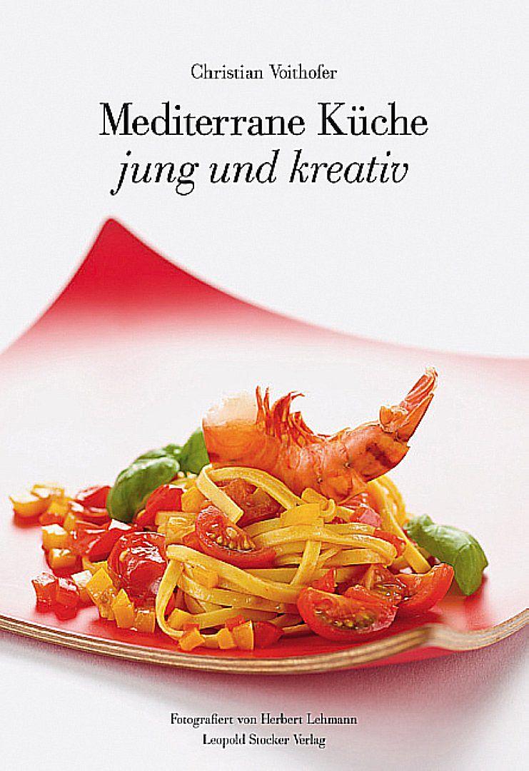 Mediterrane Kuche Jung Und Kreativ Christian Voithofer Buch