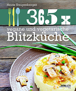 Fester Einband 365 x vegane und vegetarische Blitzküche von Heide Steigenberger