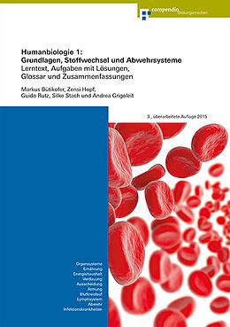 Kartonierter Einband Humanbiologie 1: Grundlagen, Stoffwechsel und Abwehrsysteme von Markus Bütikofer, Andrea Grigoleit, Zensi Hopf