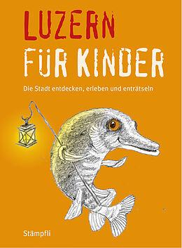 Kartonierter Einband Luzern für Kinder von Katrin Blum, Martina Frei Nägeli, Benita Schnidrig