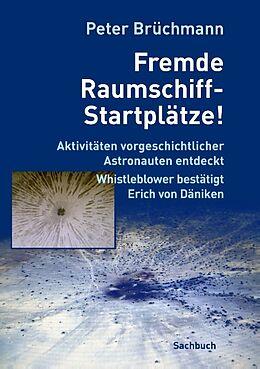 Kartonierter Einband Fremde Raumschiff-Startplätze! von Peter Brüchmann