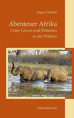E-Book (epub) Abenteuer Afrika von Jürgen Vollheim