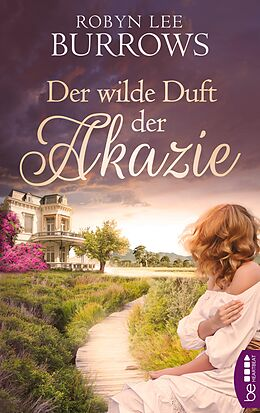 E-Book (epub) Der wilde Duft der Akazie von Robyn Lee Burrows