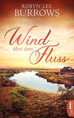 E-Book (epub) Wind über dem Fluss von Robyn Lee Burrows