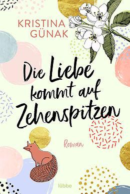 E-Book (epub) Die Liebe kommt auf Zehenspitzen von Kristina Günak