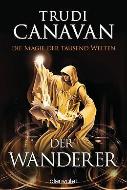 Kartonierter Einband Die Magie der tausend Welten - Der Wanderer von Trudi Canavan