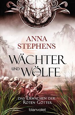 Kartonierter Einband Wächter und Wölfe - Das Erwachen der Roten Götter von Anna Stephens
