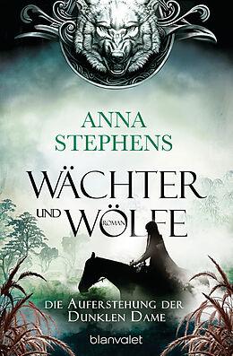 Kartonierter Einband Wächter und Wölfe - Die Auferstehung der Dunklen Dame von Anna Stephens