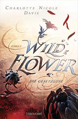 Kartonierter Einband Wild Flower - Die Gesetzlose von Charlotte Nicole Davis