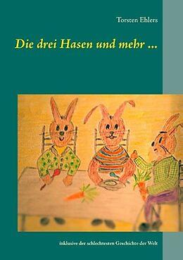 Kartonierter Einband Die drei Hasen und mehr von Torsten Ehlers