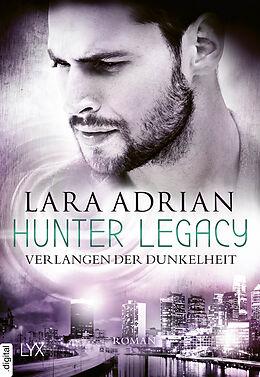 E-Book (epub) Hunter Legacy - Verlangen der Dunkelheit von Lara Adrian
