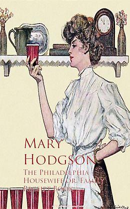 E-Book (epub) The Philadelphia Housewife or, Family Receipt Book von Mary Hodgson