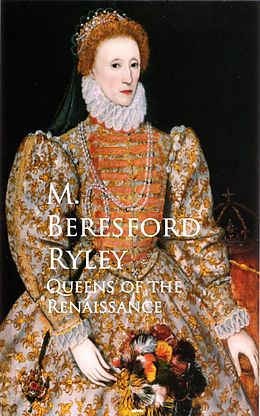 E-Book (epub) Queens of the Renaissance von M. Beresford Ryley