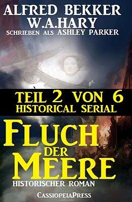E-Book (epub) Fluch der Meere, Teil 2 von 6 (Historical Serial) von Alfred Bekker, W. A. Hary