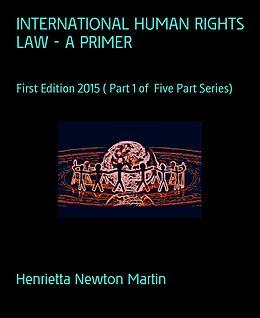 E-Book (epub) INTERNATIONAL HUMAN RIGHTS LAW - A PRIMER von Henrietta Newton Martin