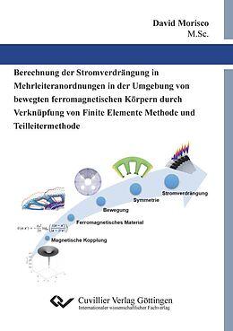E-Book (pdf) Berechnung der Stromverdrängung in Mehrleiteranordnungen in der Umgebung von bewegten ferromagnetischen Körpern durch Verknüpfung von Finite Elemente Methode und Teilleitermethode von David Morisco