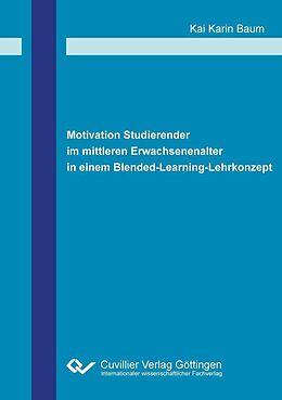 E-Book (pdf) Motivation Studierender im mittleren Erwachsenenalter in einem Blended-Learning-Lehrkonzept von Kai Karin Baum