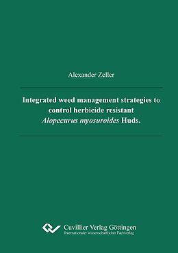 E-Book (pdf) Integrated weed management strategies to control herbicide resistant Alopecurus myosuroides Huds. von Alexander Kurt Zeller