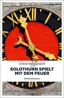 Kartonierter Einband Solothurn spielt mit dem Feuer von Christof Gasser