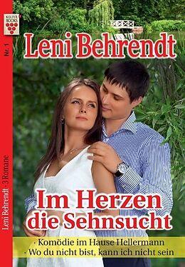 Leni Behrendt Nr. 1: Im Herzen die Sehnsucht / Komödie im Hause Hellermann / Wo du nicht bist, kann ich nicht sein