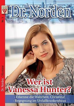 Dr. Norden Nr. 3: Wer ist Vanessa Hunter? / Erkenne die Wahrheit, Christina! / Begegnung im Unfallkrankenhaus