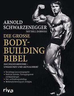 Kartonierter Einband Die große Bodybuilding-Bibel von Arnold Schwarzenegger, Bill Dobbins