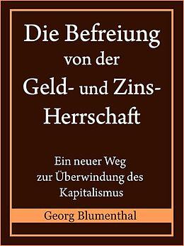 E-Book (epub) Die Befreiung von der Geld- und Zinsherrschaft von Georg Blumenthal