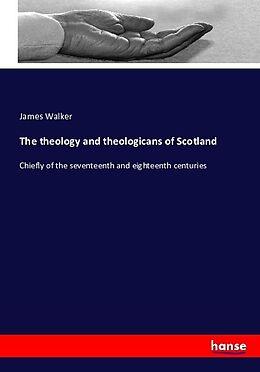 Kartonierter Einband The theology and theologicans of Scotland von James Walker
