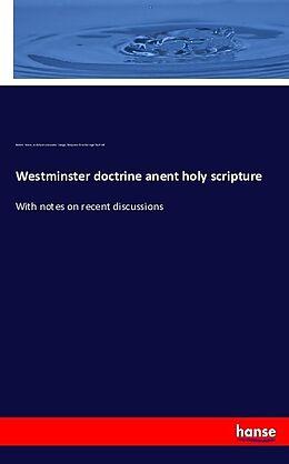Kartonierter Einband Westminster doctrine anent holy scripture von Robert Howie, Archibald Alexander Hodge, Benjamin Breckinridge Warfield
