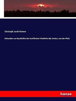 Kartonierter Einband Urkunden zur Geschichte des Kurfürsten Friedrichs des Ersten, von der Pfalz von Christoph Jacob Kremer