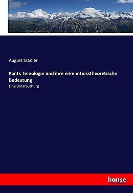 Kartonierter Einband Kants Teleologie und ihre erkenntnisstheoretische Bedeutung von August Stadler