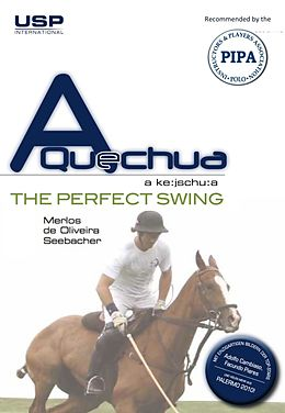 E-Book (epub) A Quechua Polo - The Perfect Swing von Cacho Merlos, Raphael De Oliveira, Uwe Seebacher
