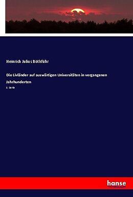 Kartonierter Einband Die Livländer auf auswärtigen Universitäten in vergangenen Jahrhunderten von Heinrich Julius Böthführ