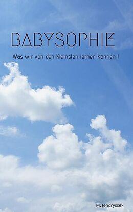 E-Book (epub) Babysophie - Was wir von den Kleinsten lernen können ! von Michael Jendryssek